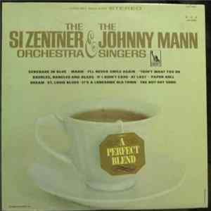 Si Zentner And His Orchestra & The Johnny Mann Singers - A Perfect Blend