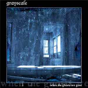 Grayscale - When The Ghosts Are Gone