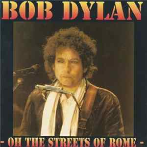 Bob Dylan - Oh The Streets Of Rome