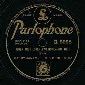 Harry James And His Orchestra / Harry James And The Quintet - When Your Lover Has Gone / I'm Confessin'