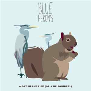 Blue Herons - A Day In The Life (Of A UF Squirrel) FLAC Album