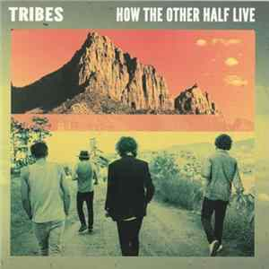 Tribes - How The Other Half Live FLAC Album