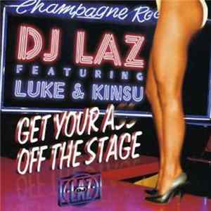 DJ Laz Featuring Luke & Kinsu - Get Your Ass Off The Stage
